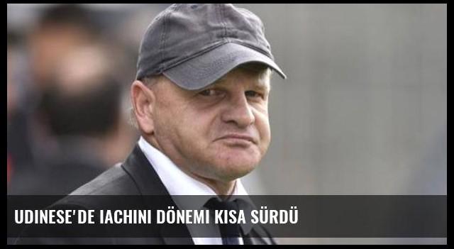 Udinese'de Iachini dönemi kısa sürdü