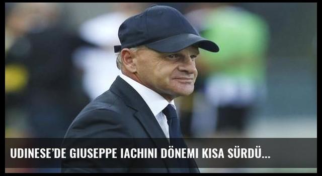 Udinese'de Giuseppe Iachini dönemi kısa sürdü