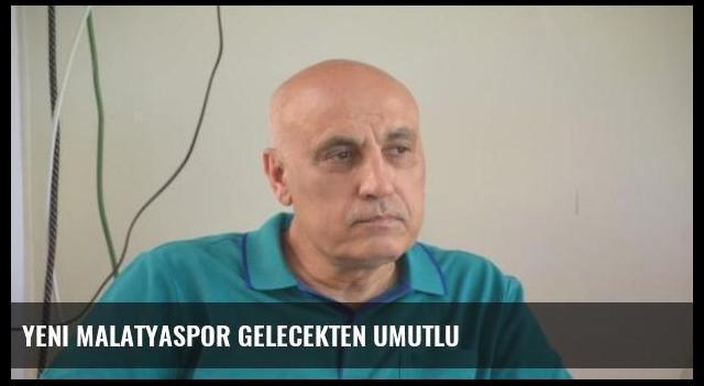 Yeni Malatyaspor Gelecekten Umutlu