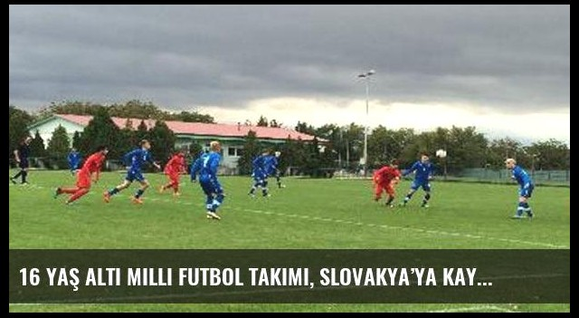 16 Yaş Altı Milli Futbol Takımı, Slovakya'ya kaybetti