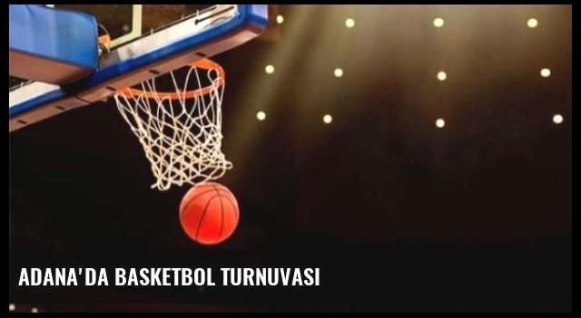 Adana'da Basketbol Turnuvası