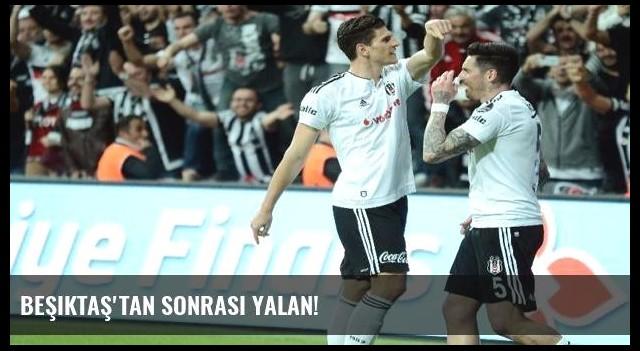 Beşiktaş'tan sonrası yalan!