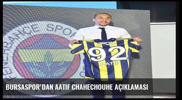 Bursaspor'dan Aatif Chahechouhe Açıklaması