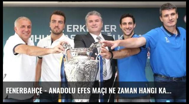 Fenerbahçe - Anadolu Efes maçı ne zaman hangi kanalda saat kaçta