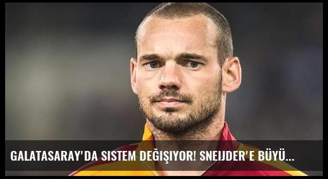 Galatasaray'da sistem değişiyor! Sneijder'e büyük şok...