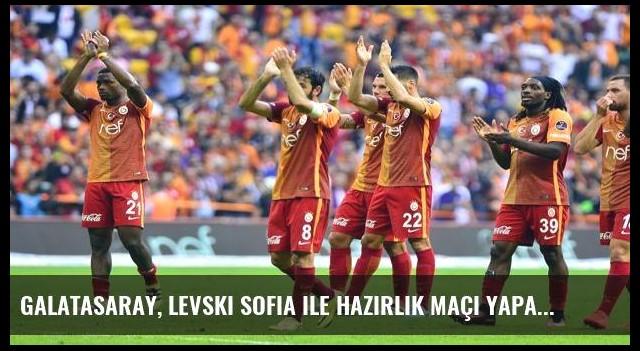 Galatasaray, Levski Sofia ile hazırlık maçı yapacak