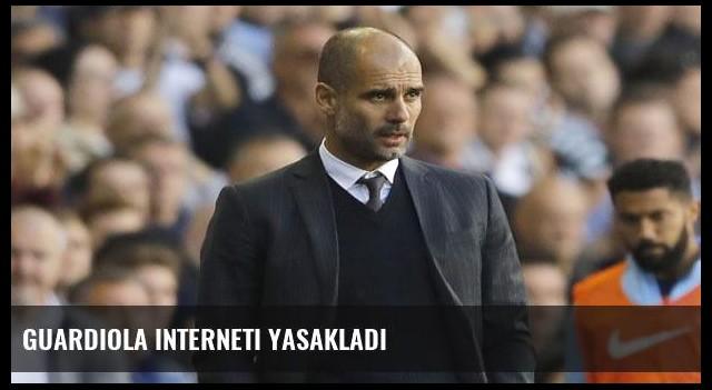 Guardiola interneti yasakladı