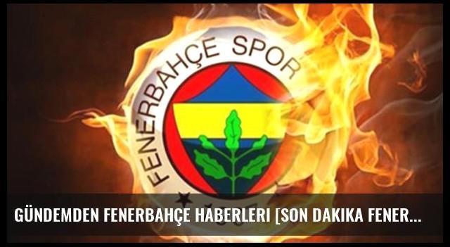Gündemden Fenerbahçe haberleri [Son dakika Fenerbahçe haberleri]
