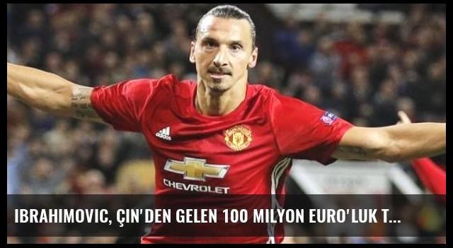 Ibrahimovic, Çin'den Gelen 100 Milyon Euro'luk Teklifi Reddetti
