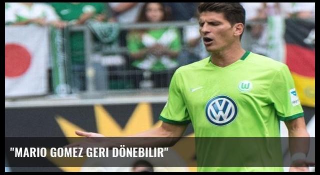 'Mario Gomez geri dönebilir'