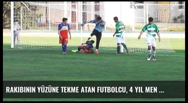 Rakibinin Yüzüne Tekme Atan Futbolcu, 4 Yıl Men Edildi