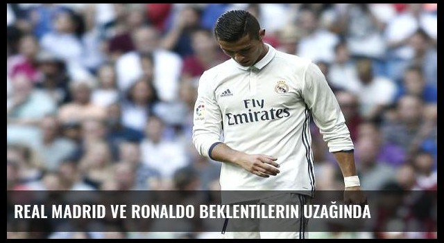 Real Madrid ve Ronaldo beklentilerin uzağında