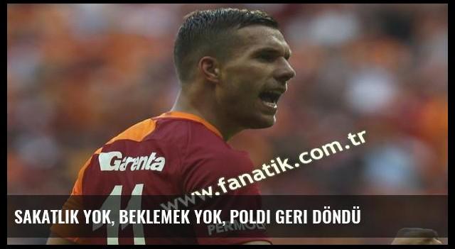 Sakatlık yok, beklemek yok, Poldi geri döndü