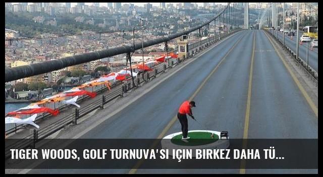 Tiger Woods, Golf Turnuva'sı için birkez daha Türkiye'ye geliyor