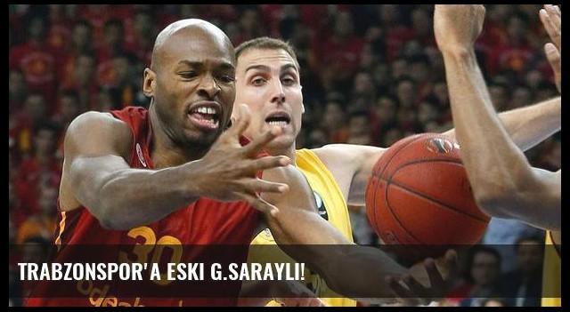 Trabzonspor'a eski G.Saraylı!