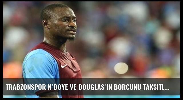 Trabzonspor N'doye ve Douglas'ın borcunu taksitlendirdi