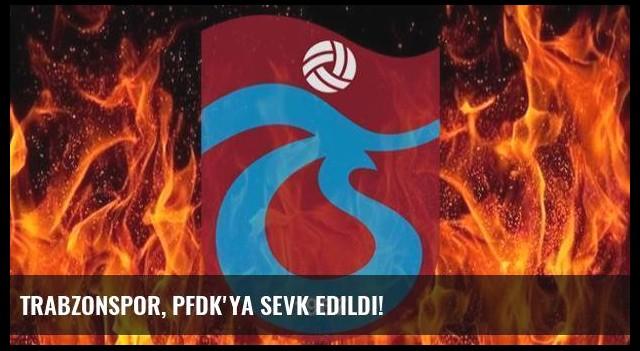 Trabzonspor, PFDK'ya sevk edildi!
