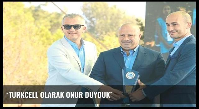 'Turkcell olarak onur duyduk'