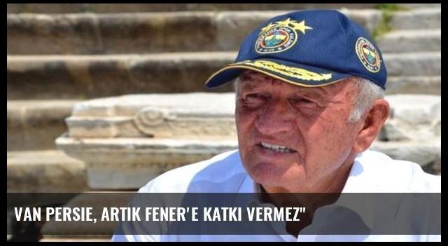 Van Persie, artık Fener'e katkı vermez'