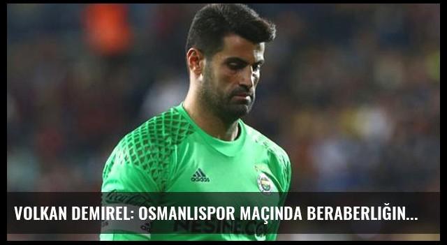 Volkan Demirel: Osmanlıspor Maçında Beraberliğin Tek Sorumlusu Biziz