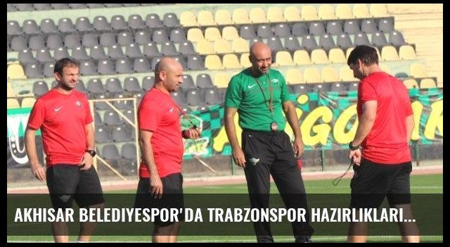 Akhisar Belediyespor'da Trabzonspor Hazırlıkları Başladı
