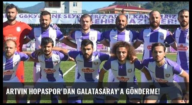 Artvin Hopaspor'dan Galatasaray'a gönderme!