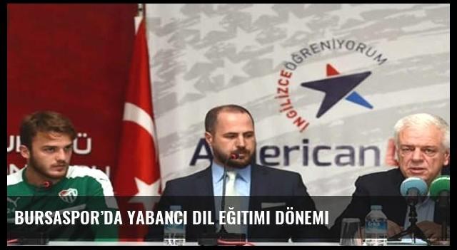Bursaspor'da yabancı dil eğitimi dönemi