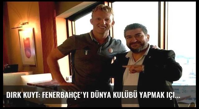Dirk Kuyt: Fenerbahçe'yi dünya kulübü yapmak için hazırım