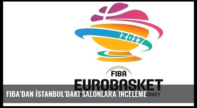 FIBA'dan İstanbul'daki salonlara inceleme