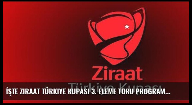 İşte Ziraat Türkiye Kupası 3. Eleme Turu programı