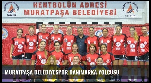 Muratpaşa Belediyespor Danimarka Yolcusu