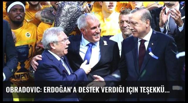 Obradovic: Erdoğan'a destek verdiği için teşekkür ettim