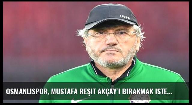Osmanlıspor, Mustafa Reşit Akçay'ı bırakmak istemiyor