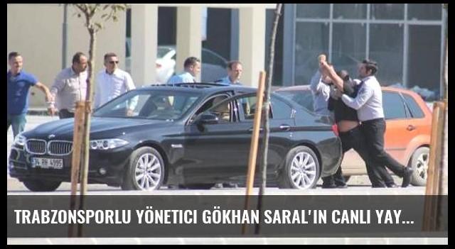 Trabzonsporlu yönetici Gökhan Saral'ın canlı yayın kavgası