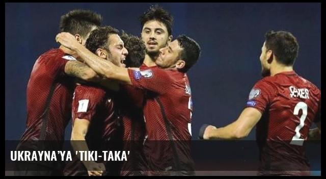 Ukrayna'ya 'Tiki-Taka'
