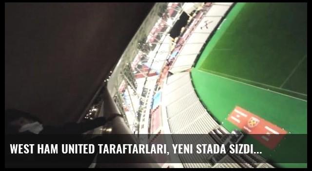 West Ham United Taraftarları, Yeni Stada Sızdı