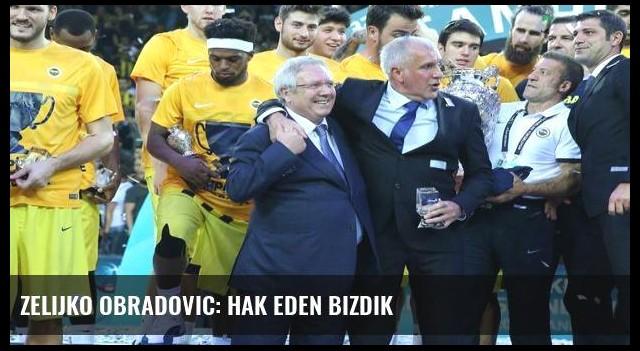 Zelijko Obradovic: Hak eden bizdik