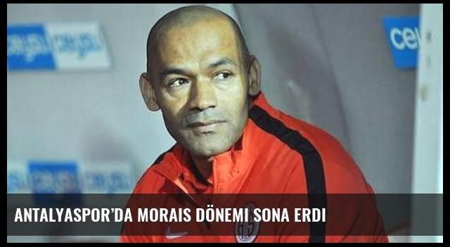 Antalyaspor'da Morais dönemi sona erdi