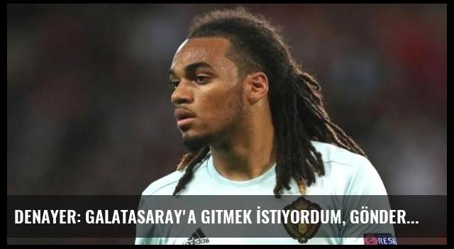 Denayer: Galatasaray'a Gitmek İstiyordum, Göndermediler