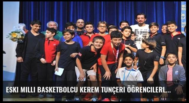 Eski milli basketbolcu Kerem Tunçeri öğrencilerle buluştu