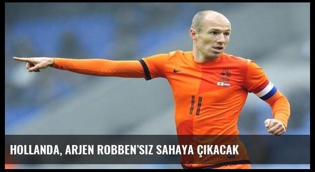 Hollanda, Arjen Robben'siz sahaya çıkacak