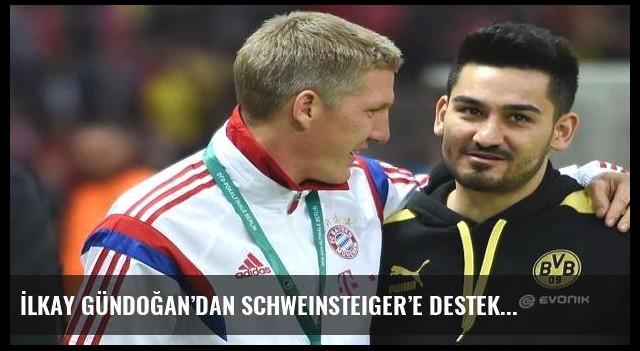 İlkay Gündoğan'dan Schweinsteiger'e destek