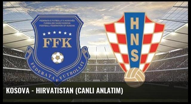 Kosova - Hırvatistan (CANLI ANLATIM)