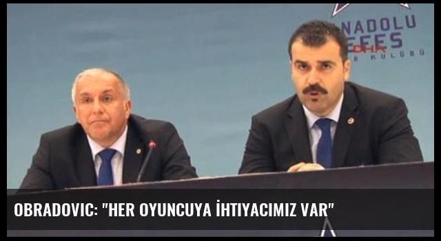 Obradovic: 'Her Oyuncuya İhtiyacımız Var'