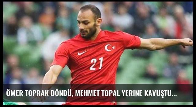 Ömer Toprak döndü, Mehmet Topal yerine kavuştu