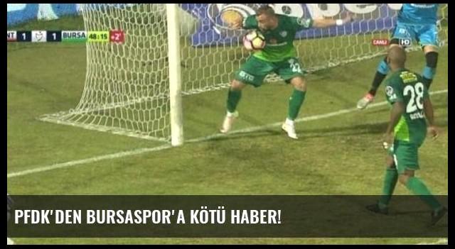 PFDK'den Bursaspor'a kötü haber!