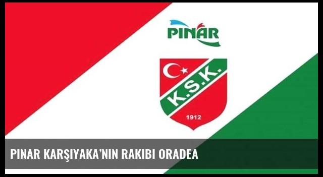 Pınar Karşıyaka'nın rakibi Oradea