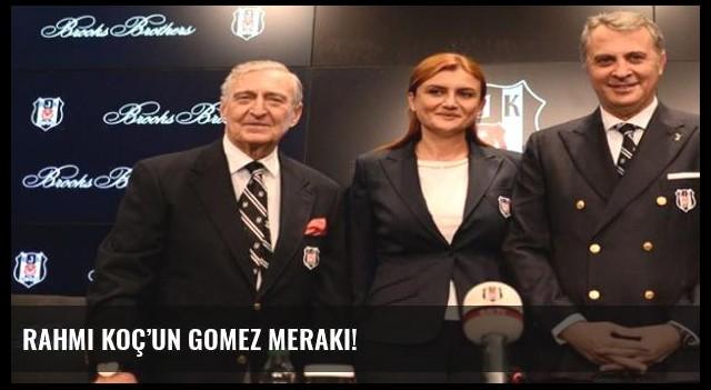Rahmi Koç'un Gomez merakı!