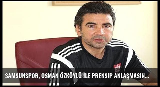 Samsunspor, Osman Özköylü ile prensip anlaşmasına vardı