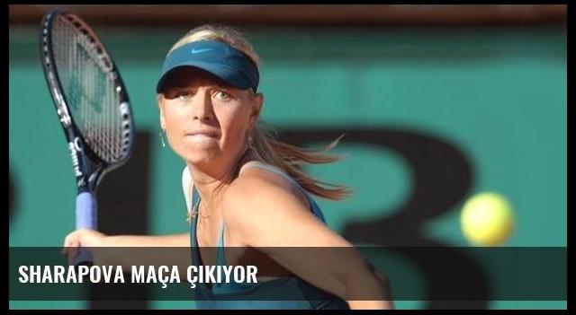 Sharapova maça çıkıyor